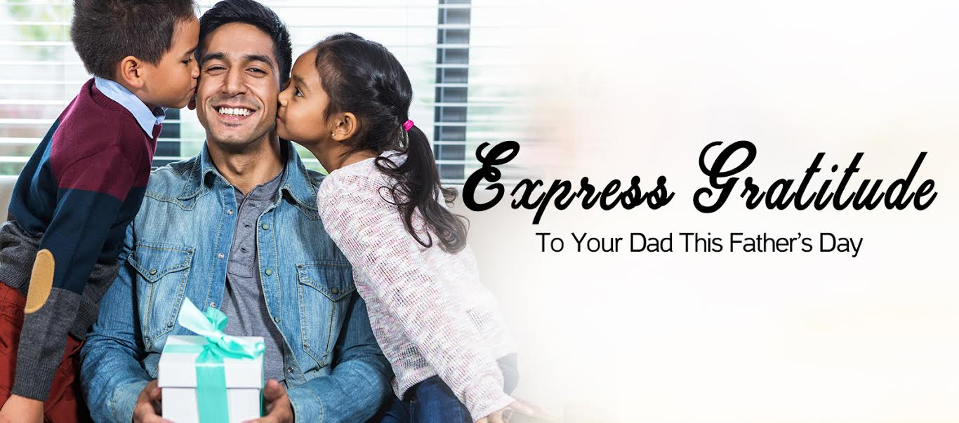 EXPRESS GRATITUDE TO YOUR DAD THIS FATHER'S DAY