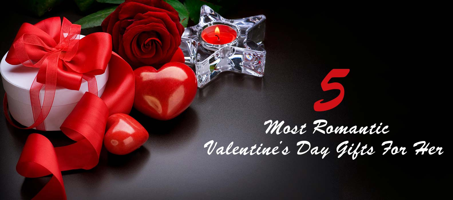 5 Most Romantic Valentine S Day Gifts For Her Tajonline