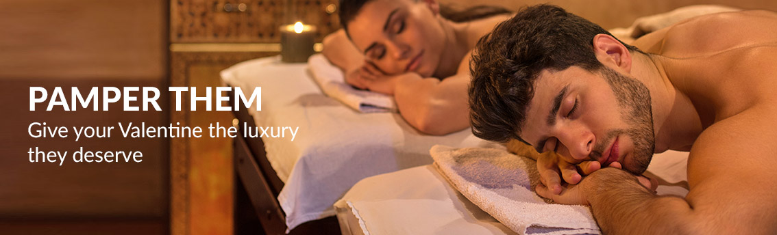 pamper them Give your Valentine the luxury 