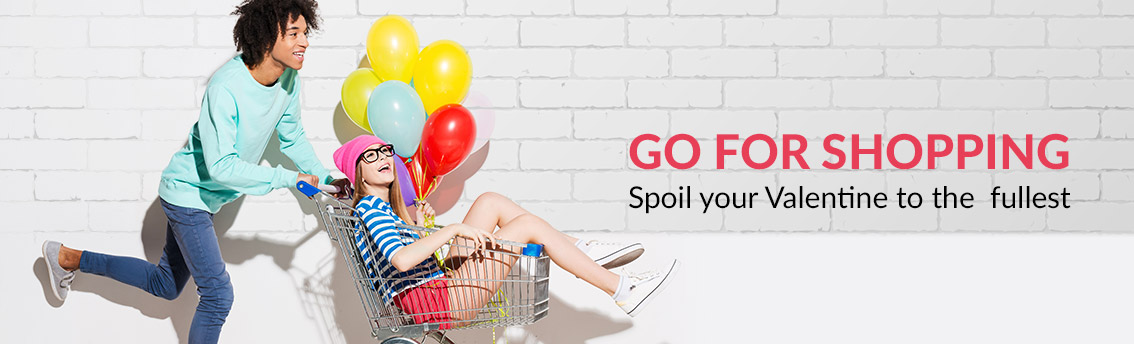 Go for Shopping Spoil your Valentine to the  fullest
